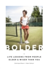 Bolder : Life lessons from people older and wiser than you - Book