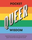 Pocket Queer Wisdom : Inspirational Quotes and Wise Words from Queer Heroes Who Changed the World - Book