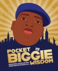 Pocket Biggie Wisdom : Inspirational quotes and wise words from the Notorious B.I.G. - Book