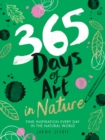 365 Days of Art in Nature : Find Inspiration Every Day in the Natural World - Book