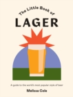 The Little Book of Lager : A guide to the world's most popular style of beer - Book