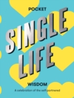 Pocket Single Life Wisdom : A celebration of the self-partnered - Book