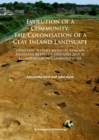 Evolution of a Community: The Colonisation of a Clay Inland Landscape : Neolithic to post-medieval remains excavated over sixteen years at Longstanton in Cambridgeshire - eBook