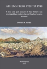 Athens from 1920 to 1940 : A true and just account of how History was enveloped by a modern City and the Place became an Event - Book