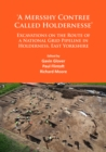 `A Mersshy Contree Called Holdernesse': Excavations on the Route of a National Grid Pipeline in Holderness, East Yorkshire : Rural Life in the Claylands to the East of the Yorkshire Wolds, from the Me - Book