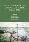 Archaeology of the Ouse Valley, Sussex, to AD 1500 - eBook