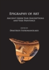 Epigraphy of Art : Ancient Greek Vase-Inscriptions and Vase-Paintings - Book