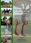 The Archaeology of Time Travel : Experiencing the Past in the 21st Century - Book