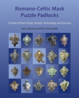 Romano-Celtic Mask Puzzle Padlocks : A study in their Design, Technology and Security - Book