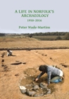 A Life in Norfolk's Archaeology: 1950-2016 : Archaeology in an arable landscape - Book