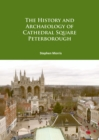 The History and Archaeology of Cathedral Square Peterborough - Book