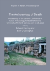 Papers in Italian Archaeology VII: The Archaeology of Death : Proceedings of the Seventh Conference of Italian Archaeology held at the National University of Ireland, Galway, April 16-18, 2016 - Book