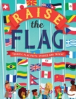 Raise the Flag : Terrific flag facts, stories and trivia! - Book