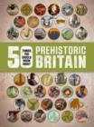 50 Things You Should Know About: Prehistoric Britain - Book