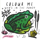 Colour Me: Who's in the Pond? : Baby's first Bath Book - Book