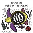 Colour Me: Who's in the Ocean? : Baby's First Bath Book - Book