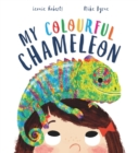 My Colourful Chameleon : A Fun Rhyming Story About a Silly Pet - Book