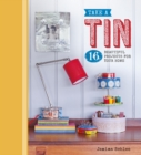 Take a Tin: 16 Beautiful Projects for Your Home - Book