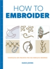 How to Embroider : Techniques and Projects for the Complete Beginner - Book