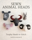 Sewn Animal Heads : 15 Trophy Heads to Stitch - Book