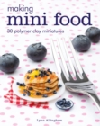 Making Mini Food : 30 Polymer Clay Miniatures - Book