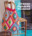 Granny Squares Weekend : 20 Quick and Easy Crochet Projects - Book