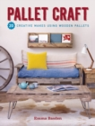Pallet Craft : 20 Creative Makes Using Wooden Pallets - Book