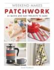 Weekend Makes: Patchwork : 25 Quick and Easy Projects to Make - Book