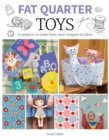 Fat Quarter: Toys : 25 Projects to Make From Short Lengths of Fabric - Book