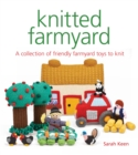 Knitted Farmyard : A Collection of Friendly Farmyard Toys to Knit - Book