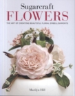 Sugarcraft Flowers : The Art of Creating Beautiful Floral Embellishments (TBC) - Book