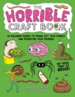 The Horrible Craft Book : 30 Macabre Makes to Freak Out Your Family and Frighten Your Friends - Book