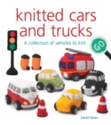 Knitted Cars and Trucks : A Collection of Vehicles to Knit - Book