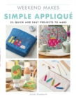 Weekend Makes: Simple Applique : 25 Quick and Easy Projects to Make - Book
