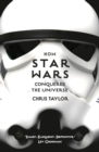 How Star Wars Conquered the Universe : The Past, Present, and Future of a Multibillion Dollar Franchise - Book
