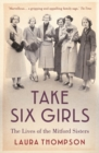Take Six Girls : The Lives of the Mitford Sisters - Book