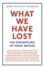 What We Have Lost : The Dismantling of Great Britain - Book