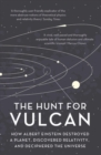 The Hunt for Vulcan : How Albert Einstein Destroyed a Planet and Deciphered the Universe - Book