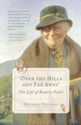 Over the Hills and Far Away : The Life of Beatrix Potter - Book