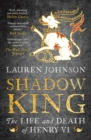 Shadow King : The Life and Death of Henry VI - eBook