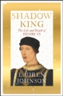 Shadow King : The Life and Death of Henry VI - Book