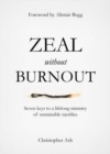 Zeal without Burnout : Seven keys to a lifelong ministry of sustainable sacrifice - Book