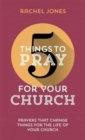 5 Things to Pray for your Church : Prayers that change things for the life of your church - Book