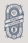 Humble Calvinism : And if I Know the Five Points, But Have Not Love ... - Book