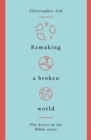 Remaking a Broken World : The Heart of the Bible Story - Book