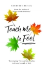 Teach Me To Feel : Worshiping Through the Psalms in Every Season of Life - Book