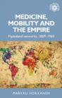 Medicine, Mobility and the Empire : Nyasaland Networks, 1859-1960 - Book