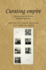 Curating Empire : Museums and the British Imperial Experience - Book