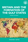 Britain and the formation of the Gulf States : Embers of empire