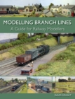 Modelling Branch Lines : A Guide for Railway Modellers - Book
